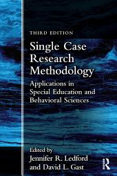 Single Case Research Methodology: Applications in Special Education and Behavioral Sciences, Edition 3