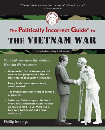 The Politically Incorrect Guide to the Vietnam War PDF