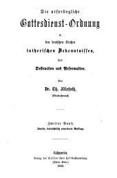 Die ursprüngliche Gottesdienst-Ordnung in den deutschen Kirchen lutherischen Bekenntnisses: ihre destruction und Reformation, Band 2;Band 5