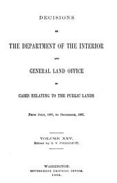 Decisions of the Department of the Interior and the General Land Office in Cases Relating to the Public Lands: Volume 25