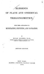 Elements of Plane and Spherical Trigonometry: With Their Applications to Mensuration, Surveying, and Navigation ; Tables of Logarithms of Numbers and of Sines and Tangents, with a Traverse Table, Etc. Etc