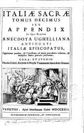 Italia sacra sive de Episcopis Italiae, et insularum adjacentium, rebusque ab iis praeclare gestis ... opus singulare, provinciis XX distinctum ... auctore D.F. Ughello