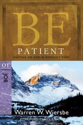 Be Patient (Job): Waiting On God in Difficult Times