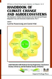 Handbook of Climate Change and Agroecosystems: The Agricultural Model Intercomparison and Improvement Project (AgMIP) Integrated Crop and Economic Assessments — Joint Publication with American Society of Agronomy, Crop Science Society of America, and Soil Science Society of America(In 2 Parts)