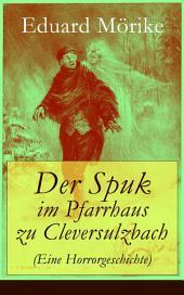 Der Spuk im Pfarrhaus zu Cleversulzbach (Eine Horrorgeschichte) - Vollständige Ausgabe: Klassische Gespenstergeschichte