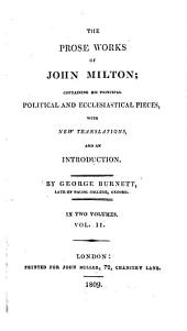 The prose works of John Milton; containing his principal political and ecclesiastical pieces, * with new tr., and an intr., by G. Burnett