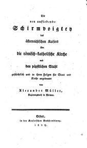 Die neu auflebende Schirmvoigtey des österreichischen Kaisers über die römisch-katholische Kirche und den päpstlichen Stuhl