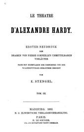 Le theatre d'Alexandre Hardy: Erster neudruck der Dramen, Volume3