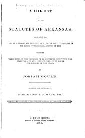 A digest of the statutes of Arkansas, embracing all laws of a general and permanent character in force at the close of the session of the General Assembly of 1856: together with notes of the decisions of the Supreme Court upon the statutes, and an appendix containing forms for justices of the peace