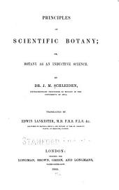 Principles of Scientific Botany: Or, Botany as an Inductive Science