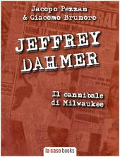 Jeffrey Dahmer: Il cannibale di Milwaukee