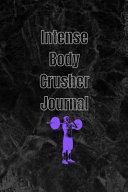 Intense Body Crusher Journal