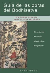 Guía de las obras del Bodhisatva: Cómo disfrutar de una vida altruista y llena de significado