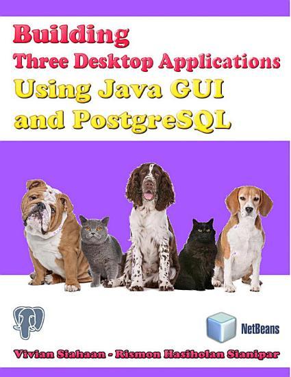 Building Three Desktop Applications Using Java GUI and PostgreSQL PDF