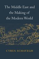 The Middle East and the Making of the Modern World PDF