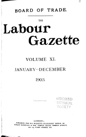The Labour Gazette: Journal of the Labour Dept. of the Board of Trade, Volumes 11-12