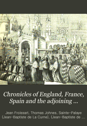 Chronicles of England, France, Spain and the Adjoining Countries: From the Latter Part of the Reign of Edward II to the Coronation of Henry IV, Volume 2
