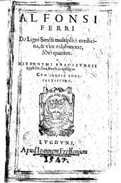 Alfonsi Ferri De Ligni Sancti multiplici medicina, & vini exhibitione, libri quatuor