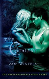 The Catalyst: Preternaturals Book 3