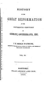 History of the Great Reformation of the Sixteenth Century in Germany, Switzerland, Etc: Volumes 3-4