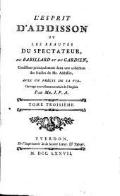 L'esprit d'Addisson: ou Les beautés du Spectateur, du Babillard et du Gardien, consistant principalement dans une collection des feuilles de Mr. Addisson, avec un précis de sa vie, Volume3