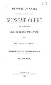 Reports of Cases Argued and Determined in the Supreme Court And, at Law, in the Court of Errors and Appeals of the State of New Jersey: Volume 53