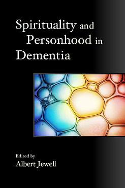 Spirituality and Personhood in Dementia PDF