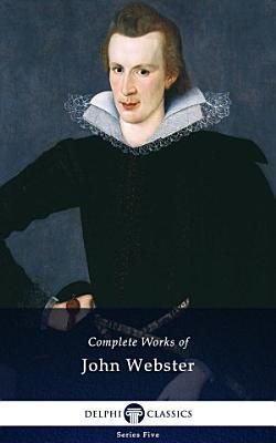 Delphi Complete Works of John Webster  Illustrated