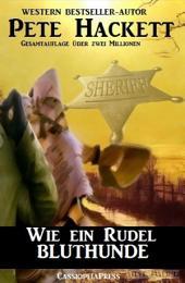 Wie ein Rudel Bluthunde: Western