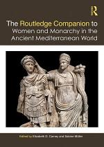 The Routledge Companion to Women and Monarchy in the Ancient Mediterranean World