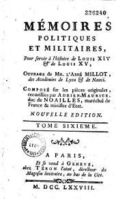 Mémoires politiques et militaires pour servir à l'histoire de Louis XIV et de Louis XV , composés sur les pièces originales recueillies par Adrien-Maurice, duc de Noailles, maréchal de France, ministre d'État, par M. l'abbé Millot
