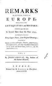 Remarks on Several Parts of Europe: Relating Chiefly to Their Antiquities and History. Collected Upon the Spot in Several Tours Since the Year 1723 ...