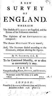 A New Survey of England: Wherein the Defects of Camden are Supplied, and the Errors of His Followers Remarked: ... By N. Salmon, ... To be Continued Monthly, Or as Often as Conveniently it May. ...