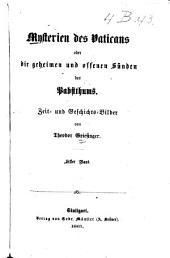 Mysterien des Vaticans: oder, Die geheimen und offenen Sünden des Pabstthums. Zeit- und Geschichts-Bilder, Band 1