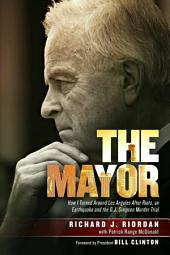 The Mayor: How I Turned Around Los Angeles After Riots, an Earthquake and the O.J. Simpson Murder Trial