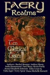 Faery Realms: Ten Magical Titles: Multi-Author Bundle of Novels & Novellas