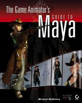 The Game Animator's Guide to Maya