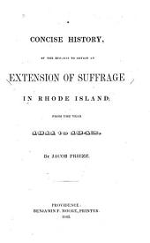 A Concise History, of the Efforts to Obtain an Extension of Suffrage in Rhode Island: From the Year 1811 to 1842