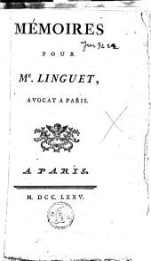 Mémoires pour Mr. Linguet, avocat à Paris