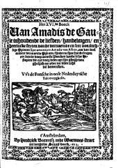 Het XVI.de boeck van Amadis de Gaule inhoudende de liefden, handelingen, en heerlijcke feyten van de vernaemde ... Princen Speramond, en Amadis van Astren ... VVt de Fransche in onse Nederduytsche tale overgheset: Volume 1