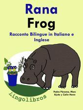 Imparare l'inglese. Inglese per Bambini. Rana - Frog: Racconto Bilingue in Italiano e Inglese.