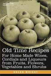 Old Time Recipes for Home Made Wines, Cordials and Liqueurs from Fruits, Flowers, Vegetables and Shrubs