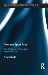 Women Sport Fans: Identification, Participation, Representation