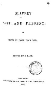 Slavery past and present; or Notes on Uncle Tom's cabin, ed. by a lady: Volume 4