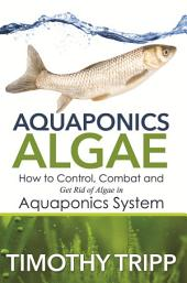 Aquaponics Algae: How to Control, Combat and Get Rid of Algae in Aquaponics System