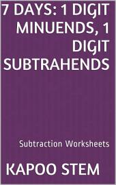 7 Days Math Subtraction Series: 1 Digit Minuends, 1 Digit Subtrahends, Daily Practice Workbook To Improve Mathematics Skills: Maths Worksheets