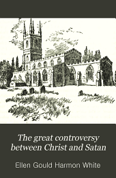The Great Controversy Between Christ and Satan: The Conflict of the Ages in the Christian Dispensation, Volume 5
