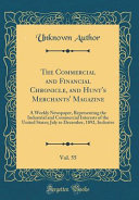 The Commercial and Financial Chronicle  and Hunt s Merchants  Magazine  Vol  55