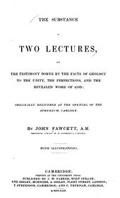 The Substance of Two Lectures: On the Testimony Borne by the Facts of Geology to the Unity, the Perfections, and the Revealed Word of God: Originally Delivered at the Opening of the Atheneum, Carlisle