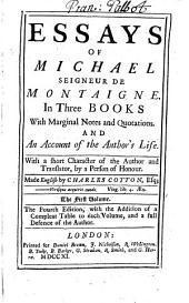Essays of Michael Seigneur de Montaigne: In Three Books with Marginal Notes and Quotations and an Account of the Author's Life ...